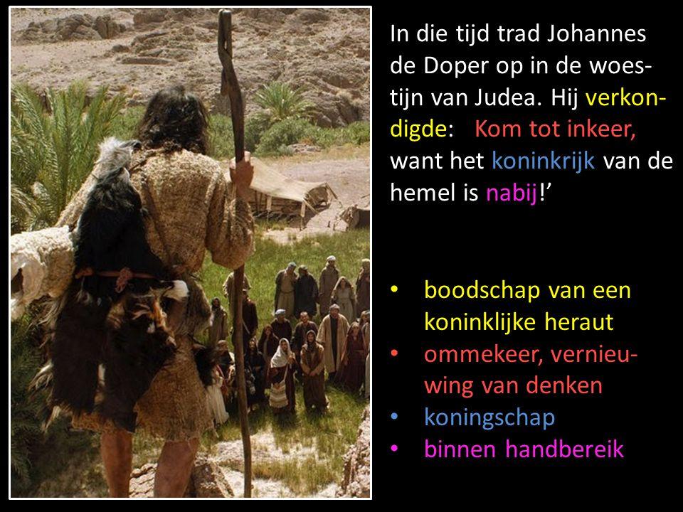 verkon- digde In die tijd trad Johannes de Doper op in de woes- tijn van Judea.