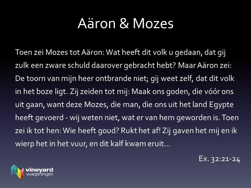 Aäron & Mozes Toen zei Mozes tot Aäron: Wat heeft dit volk u gedaan, dat gij zulk een zware schuld daarover gebracht hebt.