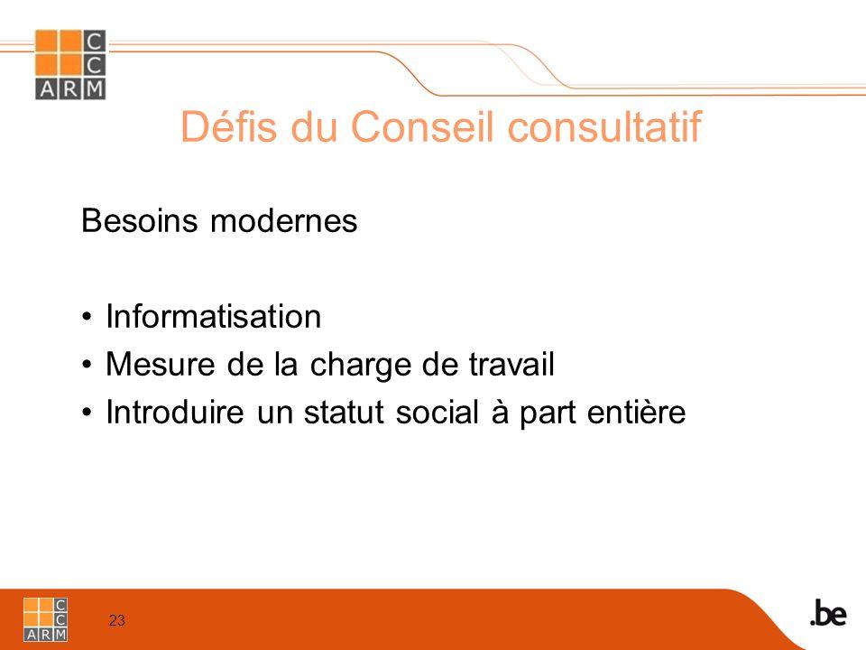 23 Défis du Conseil consultatif Besoins modernes Informatisation Mesure de la charge de travail Introduire un statut social à part entière