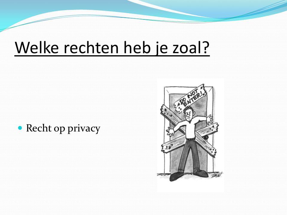 Welke rechten heb je zoal Recht op privacy