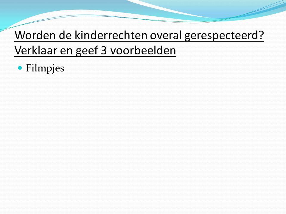 Worden de kinderrechten overal gerespecteerd Verklaar en geef 3 voorbeelden Filmpjes