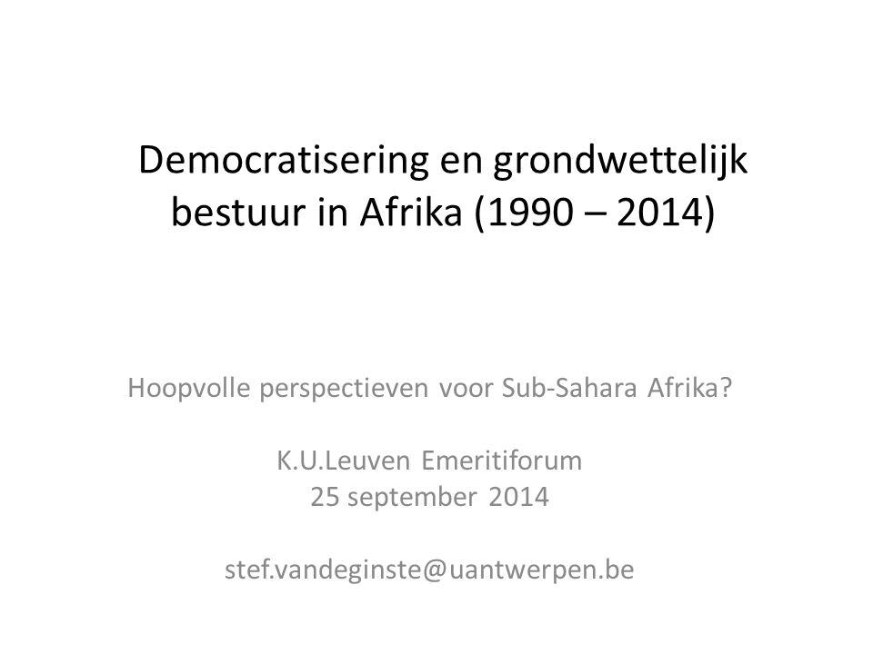 Democratisering en grondwettelijk bestuur in Afrika (1990 – 2014) Hoopvolle perspectieven voor Sub-Sahara Afrika? K.U.Leuven Emeritiforum 25 september