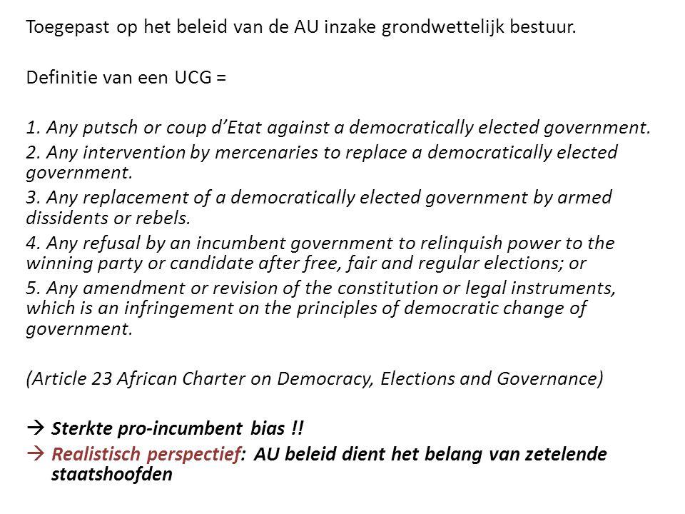 Toegepast op het beleid van de AU inzake grondwettelijk bestuur. Definitie van een UCG = 1. Any putsch or coup d'Etat against a democratically elected
