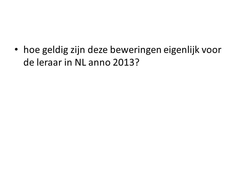 hoe geldig zijn deze beweringen eigenlijk voor de leraar in NL anno 2013