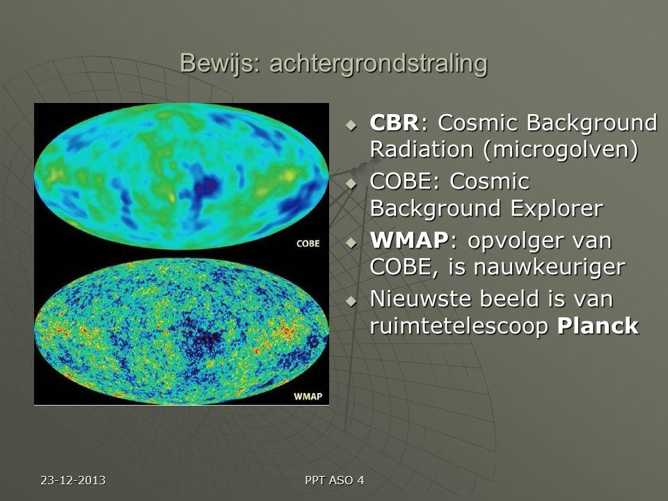 PPT ASO 4 Bewijs: achtergrondstraling  CBR: Cosmic Background Radiation (microgolven)  COBE: Cosmic Background Explorer  WMAP: opvolger van COBE, is nauwkeuriger  Nieuwste beeld is van ruimtetelescoop Planck