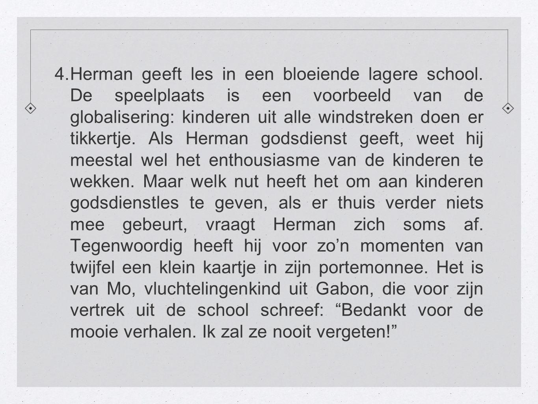 4. Herman geeft les in een bloeiende lagere school. De speelplaats is een voorbeeld van de globalisering: kinderen uit alle windstreken doen er tikker