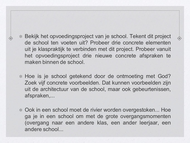 Bekijk het opvoedingsproject van je school. Tekent dit project de school ten voeten uit? Probeer drie concrete elementen uit je klaspraktijk te verbin