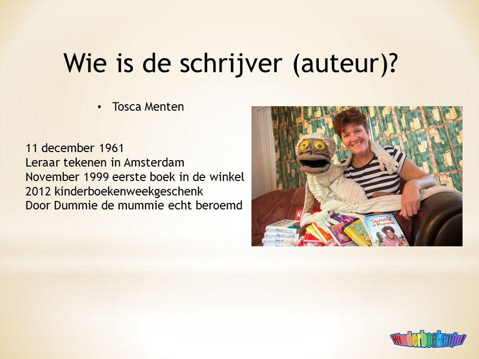 Wie is de schrijver (auteur)? Tosca Menten 11 december 1961 Leraar tekenen in Amsterdam November 1999 eerste boek in de winkel 2012 kinderboekenweekge