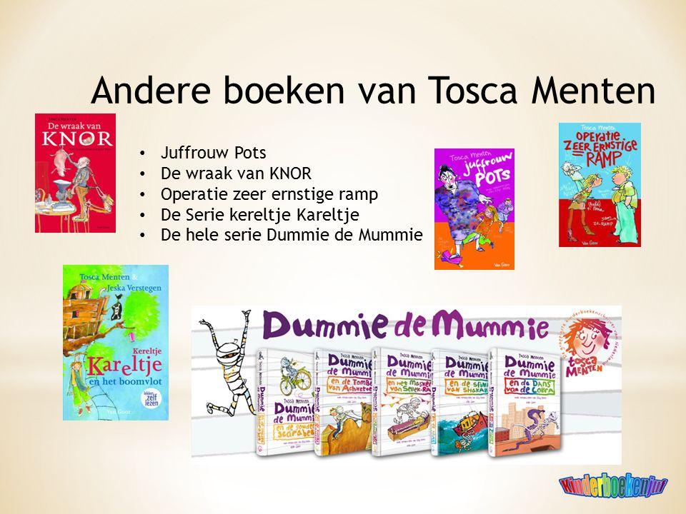 Andere boeken van Tosca Menten Juffrouw Pots De wraak van KNOR Operatie zeer ernstige ramp De Serie kereltje Kareltje De hele serie Dummie de Mummie