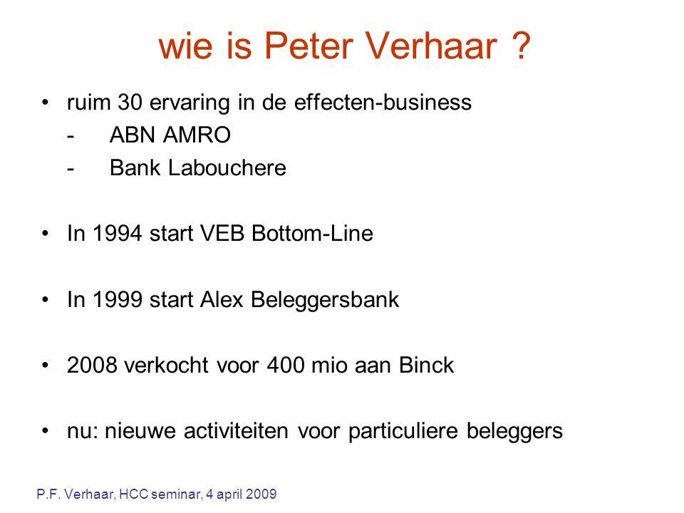 wie is Peter Verhaar ? ruim 30 ervaring in de effecten-business -ABN AMRO -Bank Labouchere In 1994 start VEB Bottom-Line In 1999 start Alex Beleggersb