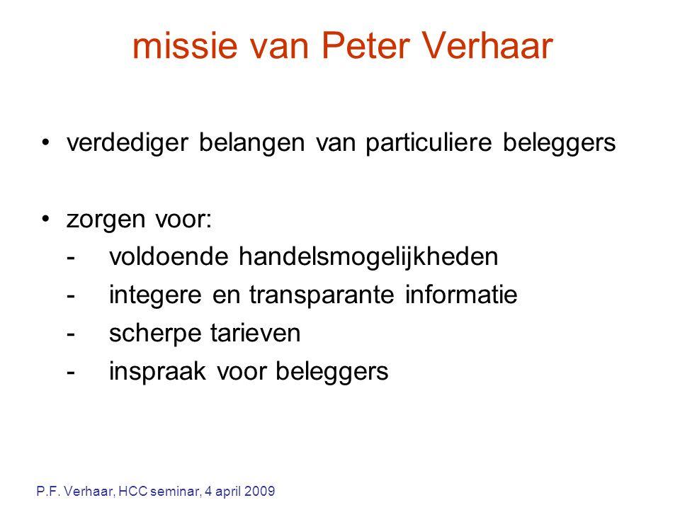missie van Peter Verhaar verdediger belangen van particuliere beleggers zorgen voor: -voldoende handelsmogelijkheden -integere en transparante informatie -scherpe tarieven -inspraak voor beleggers P.F.