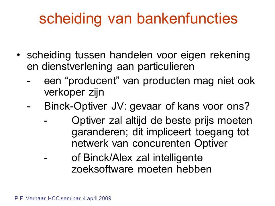 scheiding van bankenfuncties scheiding tussen handelen voor eigen rekening en dienstverlening aan particulieren -een producent van producten mag niet ook verkoper zijn -Binck-Optiver JV: gevaar of kans voor ons.
