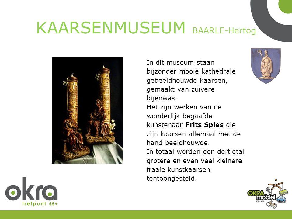 KAARSENMUSEUM BAARLE-Hertog In dit museum staan bijzonder mooie kathedrale gebeeldhouwde kaarsen, gemaakt van zuivere bijenwas.