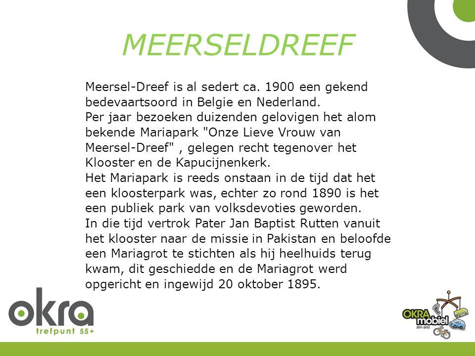 Meersel-Dreef is al sedert ca. 1900 een gekend bedevaartsoord in Belgie en Nederland.
