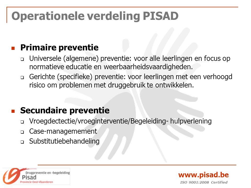 ISO 9001:2008 Certified www.pisad.be Operationele verdeling PISAD Primaire preventie  Universele (algemene) preventie: voor alle leerlingen en focus op normatieve educatie en weerbaarheidsvaardigheden.