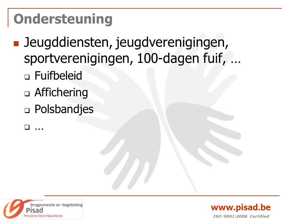 ISO 9001:2008 Certified www.pisad.be Ondersteuning Jeugddiensten, jeugdverenigingen, sportverenigingen, 100-dagen fuif, …  Fuifbeleid  Affichering  Polsbandjes  …