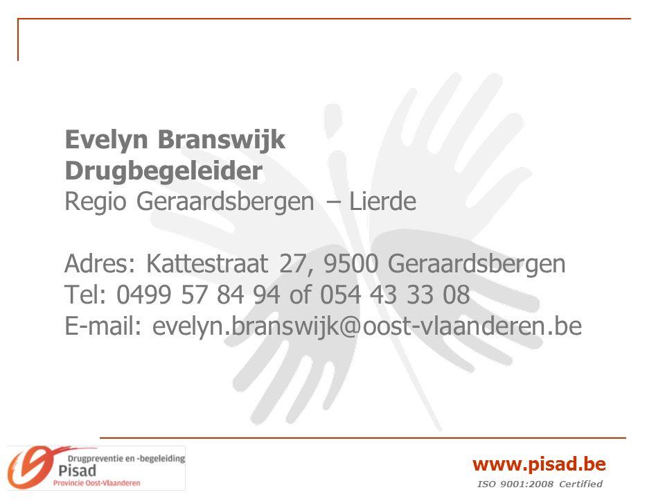 ISO 9001:2008 Certified www.pisad.be Evelyn Branswijk Drugbegeleider Regio Geraardsbergen – Lierde Adres: Kattestraat 27, 9500 Geraardsbergen Tel: 0499 57 84 94 of 054 43 33 08 E-mail: evelyn.branswijk@oost-vlaanderen.be
