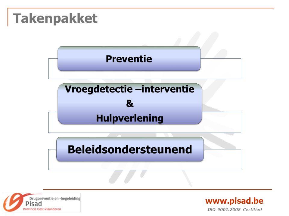 ISO 9001:2008 Certified www.pisad.be Takenpakket Preventie Vroegdetectie –interventie & Hulpverlening Beleidsondersteunend