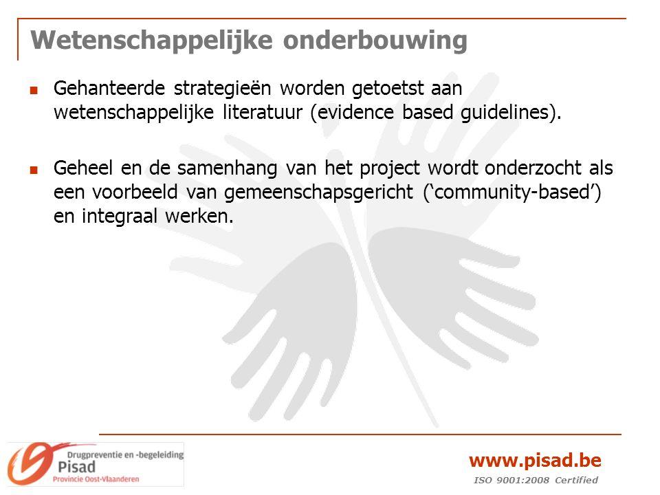 ISO 9001:2008 Certified www.pisad.be Wetenschappelijke onderbouwing Gehanteerde strategieën worden getoetst aan wetenschappelijke literatuur (evidence based guidelines).