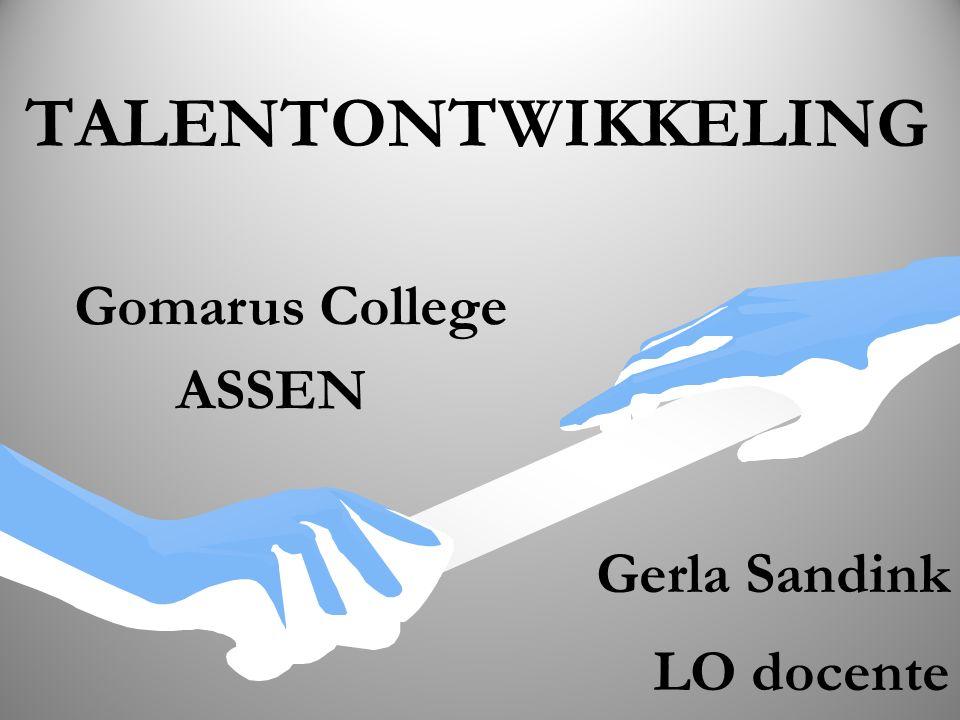 TALENTONTWIKKELING Gerla Sandink LO docente Gomarus College ASSEN