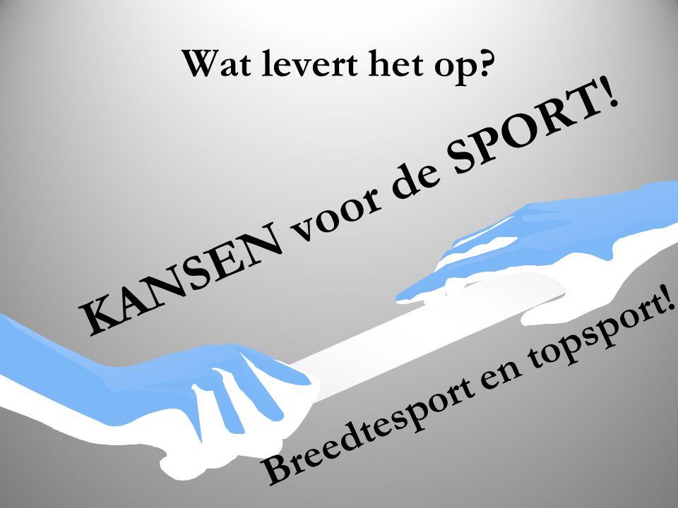 Wat levert het op KANSEN voor de SPORT! Breedtesport en topsport!