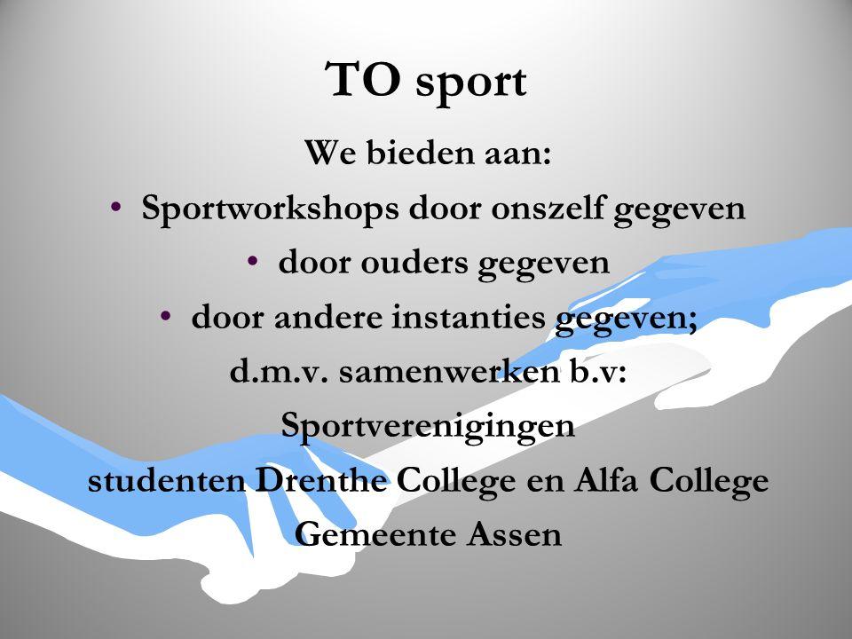 TO sport We bieden aan: Sportworkshops door onszelf gegeven door ouders gegeven door andere instanties gegeven; d.m.v. samenwerken b.v: Sportverenigin