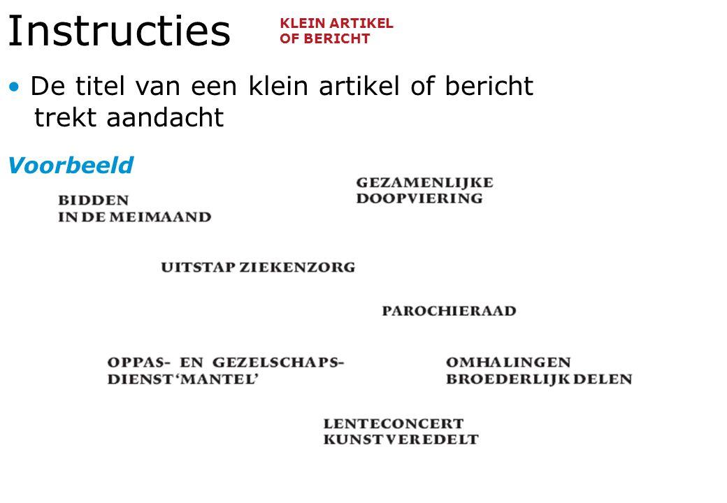 Instructies De titel van een klein artikel of bericht trekt aandacht Voorbeeld KLEIN ARTIKEL OF BERICHT