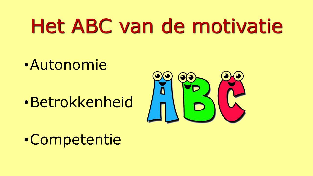 Het ABC van de motivatie Autonomie Betrokkenheid Competentie