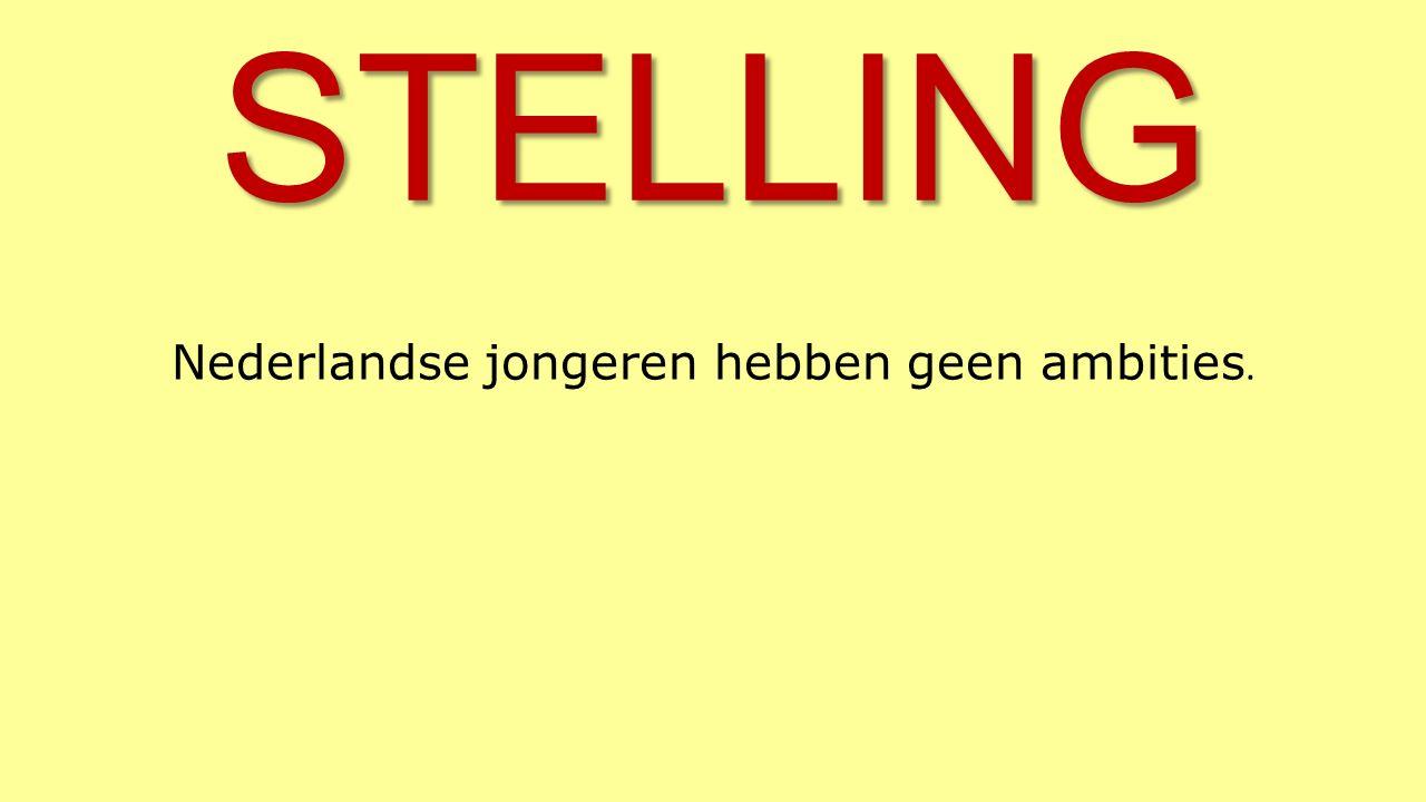 STELLING Nederlandse jongeren hebben geen ambities.