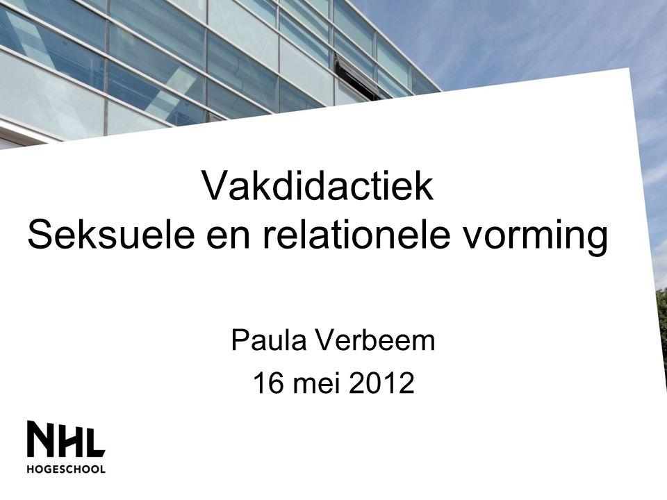 Vakdidactiek Seksuele en relationele vorming Paula Verbeem 16 mei 2012