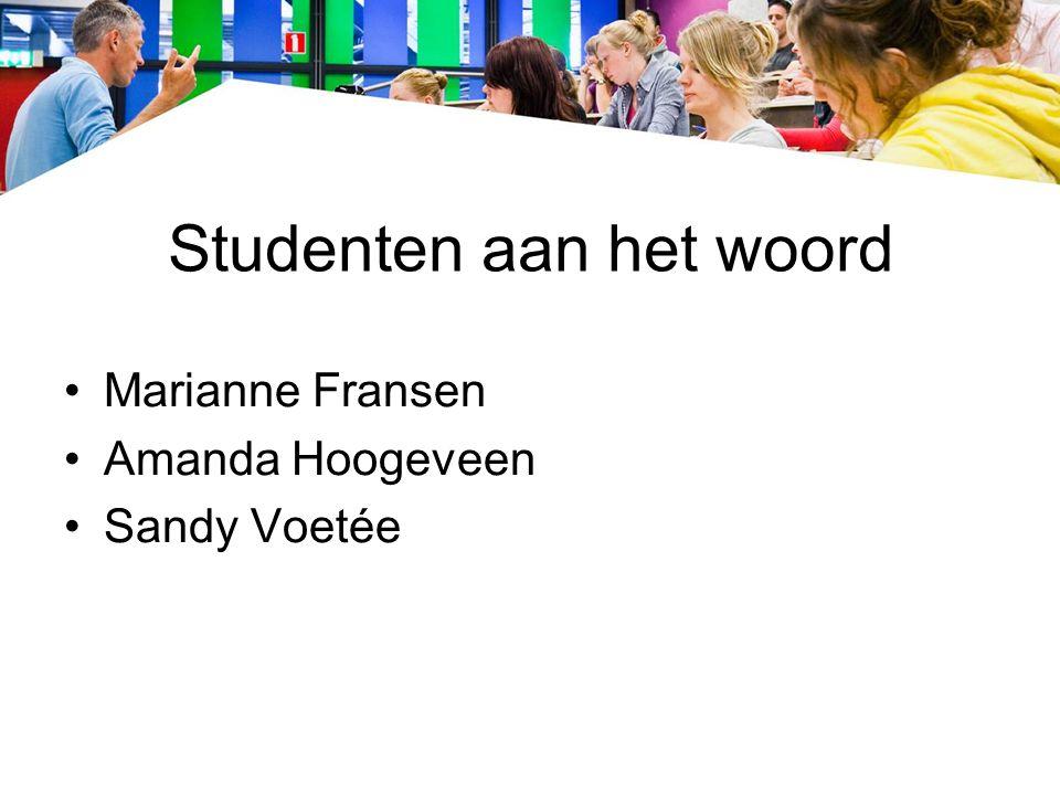 Studenten aan het woord Marianne Fransen Amanda Hoogeveen Sandy Voetée