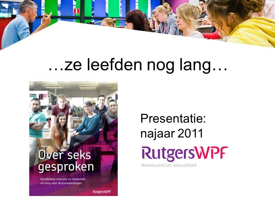 …ze leefden nog lang… Presentatie: najaar 2011