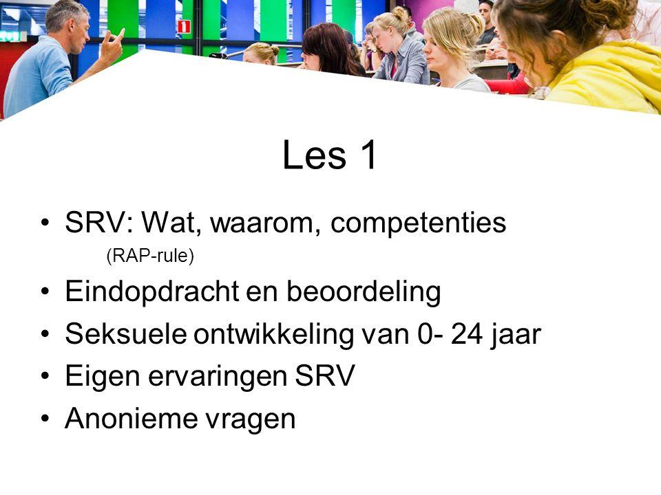 Les 1 SRV: Wat, waarom, competenties (RAP-rule) Eindopdracht en beoordeling Seksuele ontwikkeling van 0- 24 jaar Eigen ervaringen SRV Anonieme vragen