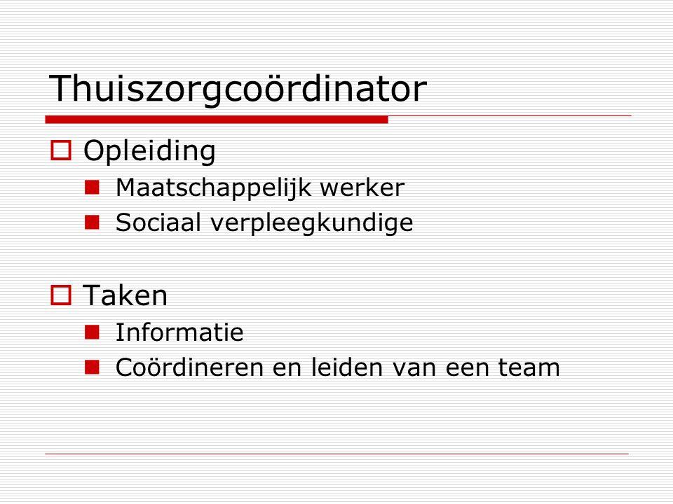 Thuiszorgcoördinator  Opleiding Maatschappelijk werker Sociaal verpleegkundige  Taken Informatie Coördineren en leiden van een team