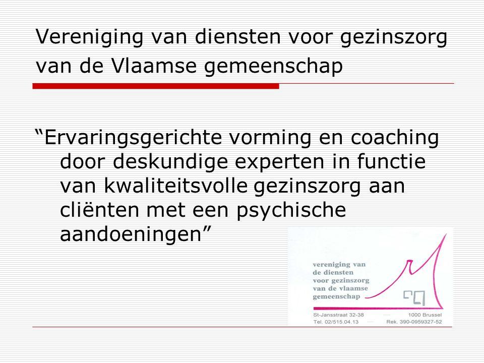Vereniging van diensten voor gezinszorg van de Vlaamse gemeenschap Ervaringsgerichte vorming en coaching door deskundige experten in functie van kwaliteitsvolle gezinszorg aan cliënten met een psychische aandoeningen