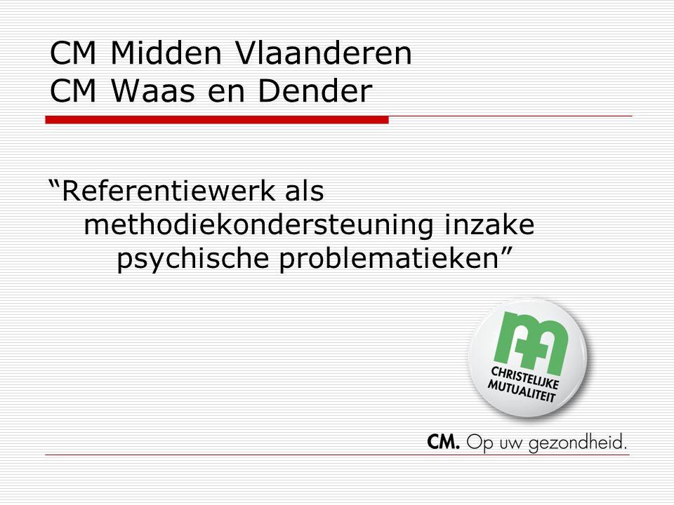 CM Midden Vlaanderen CM Waas en Dender Referentiewerk als methodiekondersteuning inzake psychische problematieken