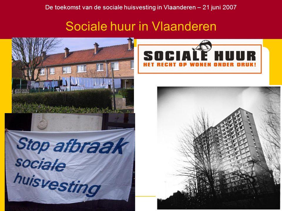 De toekomst van de sociale huisvesting in Vlaanderen – 21 juni 2007 Definitie sociale huur Woningen verhuurd door een sociale verhuurder Woningen die zijn gesubsidieerd Woning die niet verdeeld worden via het marktmechanisme