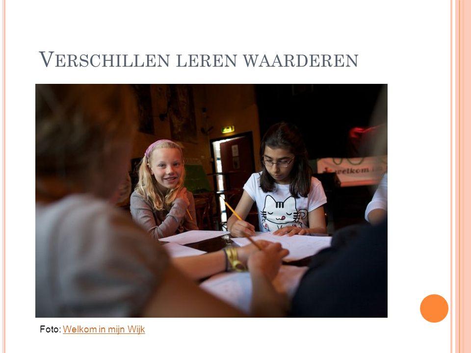 V ERSCHILLEN LEREN WAARDEREN Foto: Welkom in mijn WijkWelkom in mijn Wijk