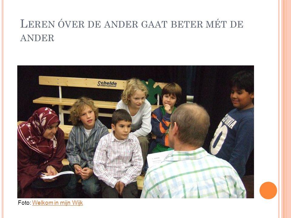 L EREN ÓVER DE ANDER GAAT BETER MÉT DE ANDER Foto: Welkom in mijn WijkWelkom in mijn Wijk
