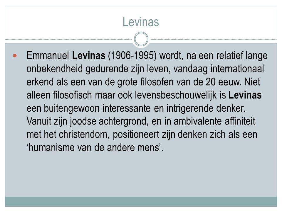 Levinas Emmanuel Levinas (1906-1995) wordt, na een relatief lange onbekendheid gedurende zijn leven, vandaag internationaal erkend als een van de grote filosofen van de 20 eeuw.