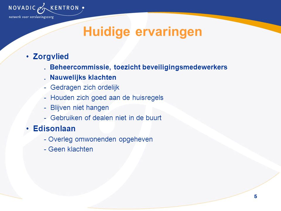 5 Huidige ervaringen Zorgvlied. Beheercommissie, toezicht beveiligingsmedewerkers.