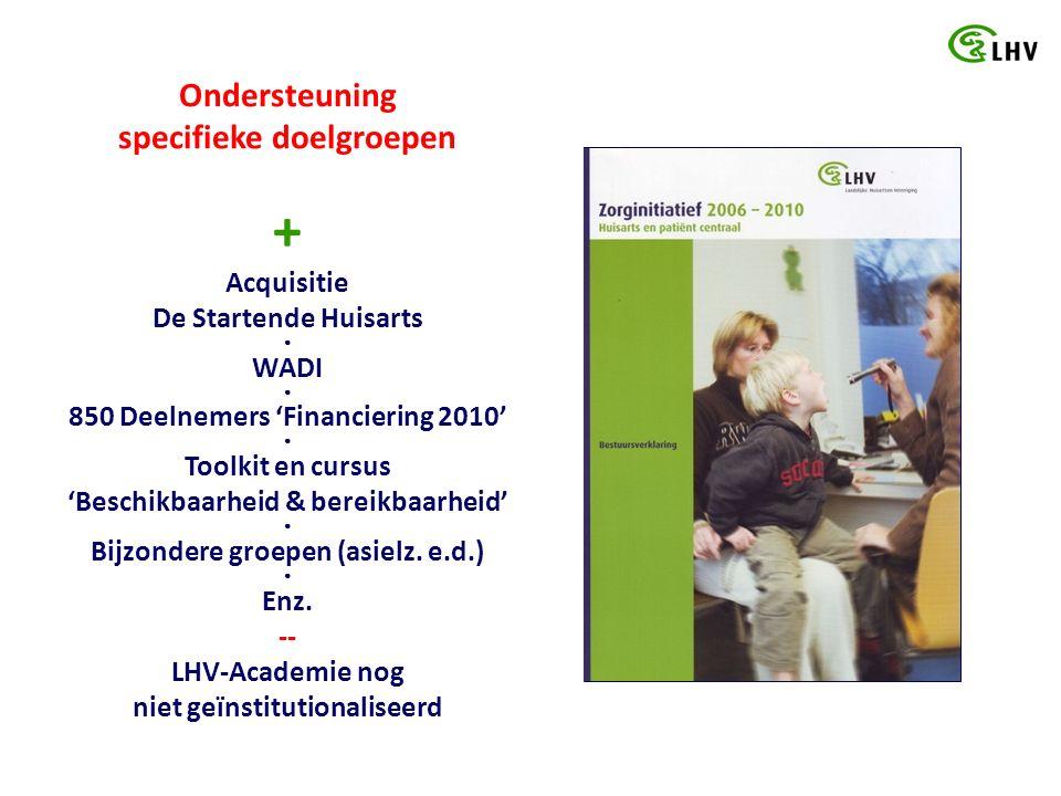 Ondersteuning specifieke doelgroepen + Acquisitie De Startende Huisarts ● WADI ● 850 Deelnemers 'Financiering 2010' ● Toolkit en cursus 'Beschikbaarheid & bereikbaarheid' ● Bijzondere groepen (asielz.