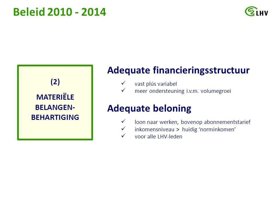 Beleid 2010 - 2014 MATERIËLE BELANGEN- BEHARTIGING (2) Adequate financieringsstructuur vast plús variabel meer ondersteuning i.v.m.