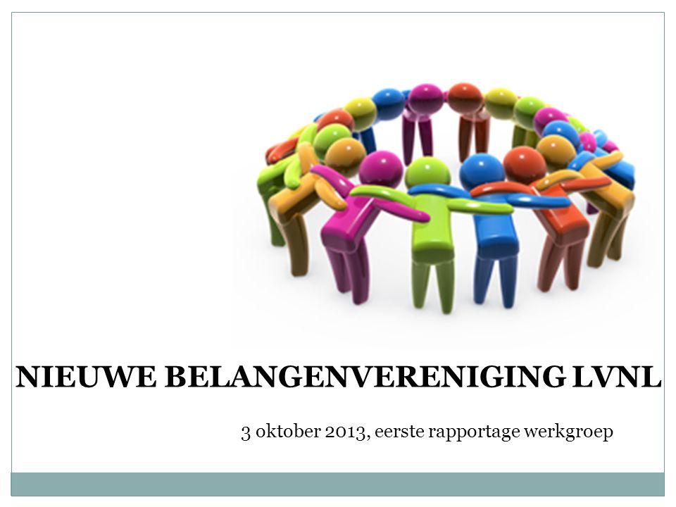NIEUWE BELANGENVERENIGING LVNL 3 oktober 2013, eerste rapportage werkgroep