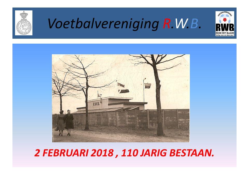 2 FEBRUARI 2018, 110 JARIG BESTAAN. Voetbalvereniging R.W.B.