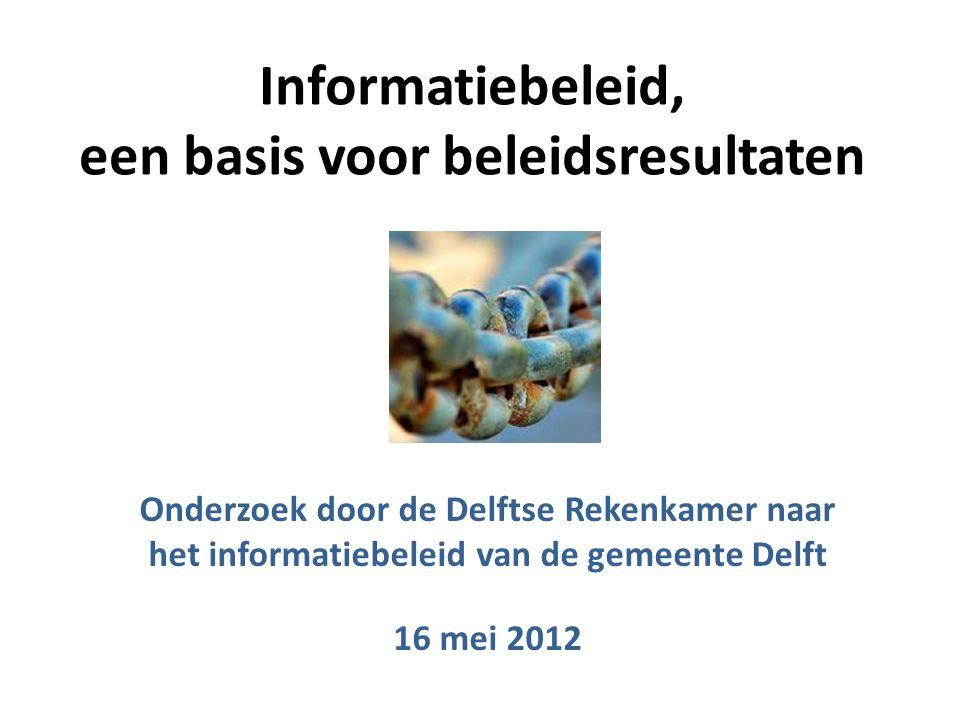 Informatiebeleid, een basis voor beleidsresultaten Onderzoek door de Delftse Rekenkamer naar het informatiebeleid van de gemeente Delft 16 mei 2012
