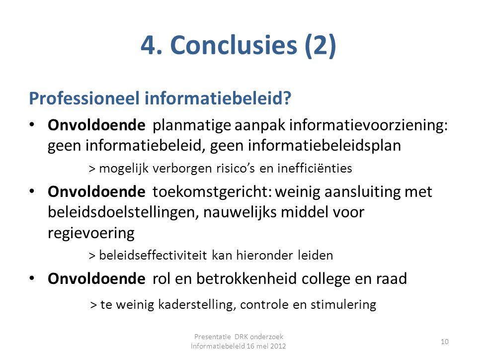 4. Conclusies (2) Professioneel informatiebeleid? Onvoldoende planmatige aanpak informatievoorziening: geen informatiebeleid, geen informatiebeleidspl