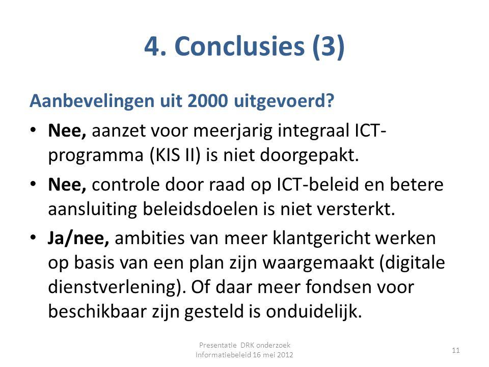 4. Conclusies (3) Aanbevelingen uit 2000 uitgevoerd? Nee, aanzet voor meerjarig integraal ICT- programma (KIS II) is niet doorgepakt. Nee, controle do