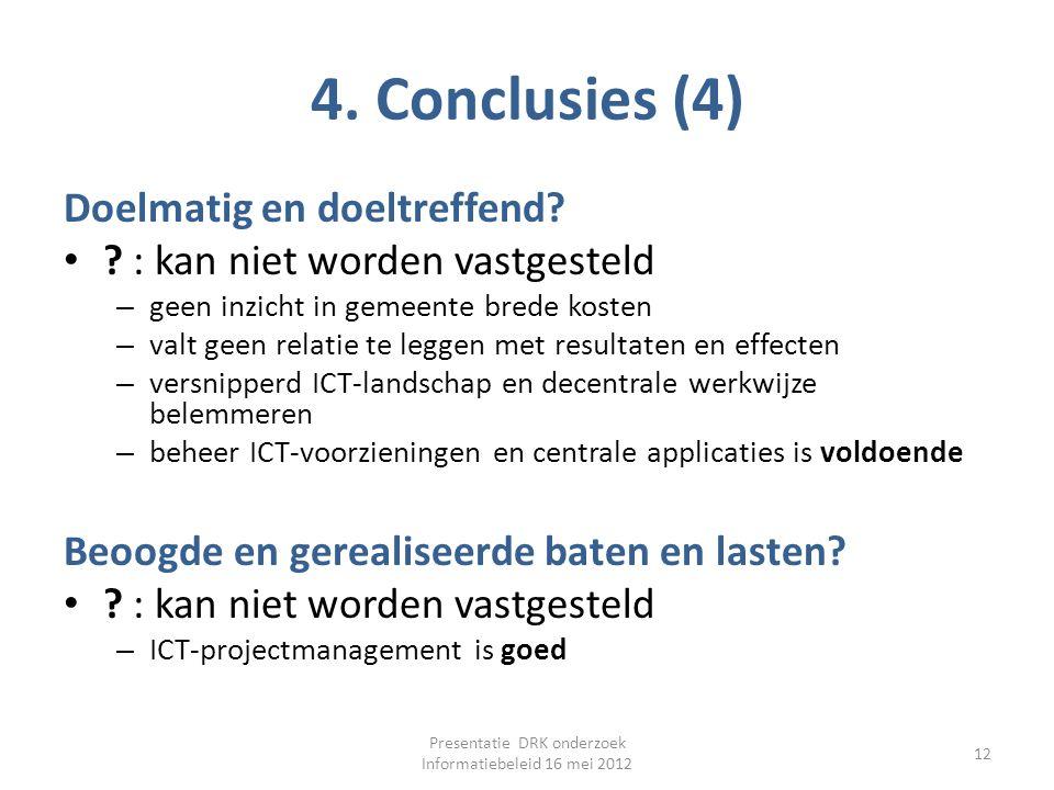4. Conclusies (4) Doelmatig en doeltreffend? ? : kan niet worden vastgesteld – geen inzicht in gemeente brede kosten – valt geen relatie te leggen met