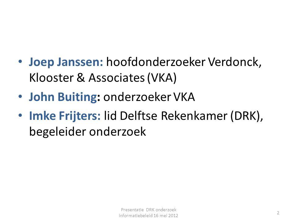 Joep Janssen: hoofdonderzoeker Verdonck, Klooster & Associates (VKA) John Buiting: onderzoeker VKA Imke Frijters: lid Delftse Rekenkamer (DRK), begele